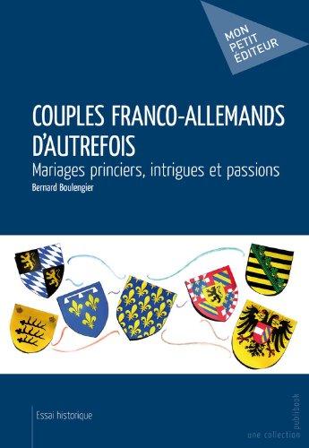 Couples franco-allemands d'autrefois: Mariages princiers, intrigues et passions