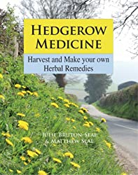 Hedgerow Medicine: Harvest and Make Your Own Herbal Remedies