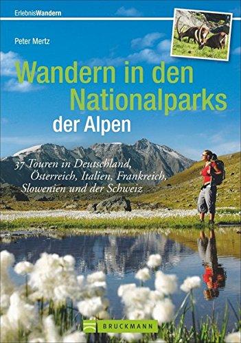 Wandern in den Nationalparks der Alpen: 37 Touren in Deutschland, Österreich, Italien, Frankreich, Slowenien und der Schweiz (Erlebnis Wandern)