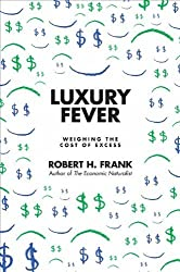 Luxury Fever: Weighing the Cost of Excess by Robert H. Frank (2010-04-04)