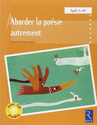 Aborder la poésie autrement à l'école : Cycle 3 6e (1CD audio) par Christian Poslaniec