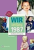 Wir vom Jahrgang 1987 - Kindheit und Jugend (Jahrgangsbände)
