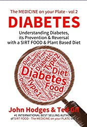 Smart Diet: DIABETES: Understanding its Prevention & Reversal with a SIRT FOOD & Plant Based Diet (The MEDICINE on your PLATE Series Book 2)