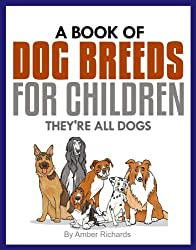 A Book of Dog Breeds For Children:: They're All Dogs (English Edition)