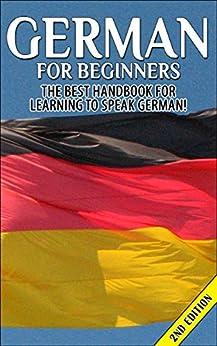 German for Beginners 2nd Edition: The Best Handbook for Learning to Speak German (German, Germany, German Language Course, German Language Book, Learning ... German Language Learning) (English Edition) von [Getaway Guides]