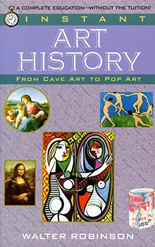 Instant Art History: From Cave Art to Pop Art by Robinson, Walter (1995) Paperback