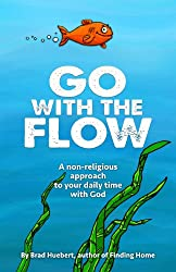 Go With The Flow: A Non-Religious Approach To Your Daily Time With God (English Edition)
