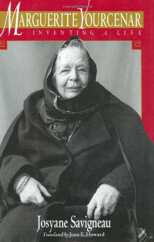 Marguerite Yourcenar: Inventing a Life