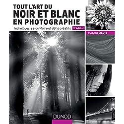 Tout l'art du noir et blanc en photographie - 2e éd. - Techniques, savoir-faire et défis créatifs