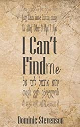 I Can't Find Me by Dominic Stevenson (2016-04-27)