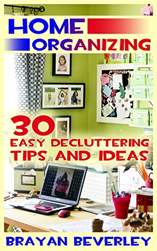 Home Organizing: 30 Easy Decluttering Tips and Ideas (English Edition)