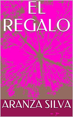EL REGALO eBook: ARANZA SILVA: Amazon.es: Tienda Kindle