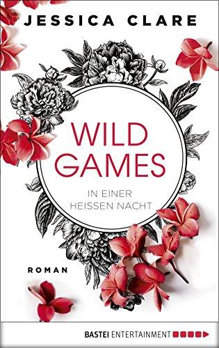 Wild Games - In einer heißen Nacht: Roman (Wild-Games-Reihe 1) von [Clare, Jessica]