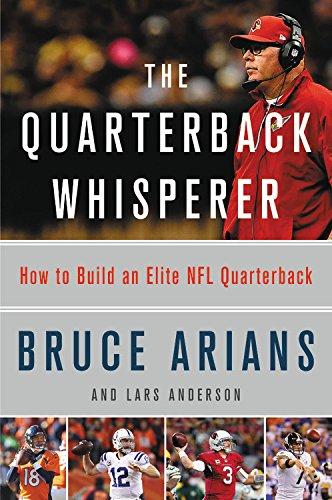 The Quarterback Whisperer: How to Build an Elite NFL Quarterback por Bruce Arians