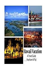 Hawaii Vacation: A Travel Guide by Haytham Al Fiqi (2016-01-30)