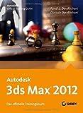 Autodesk 3ds Max 2012. Das offizielle Trainingsbuch von Randi Derakshani (7. September 2011) Taschenbuch