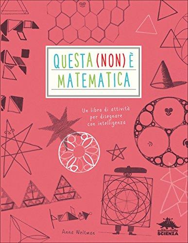 Questa (non) è matematica. Un libro di attività per disegnare con intelligenza: 1