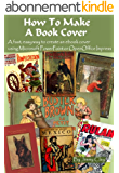How To Make A Book Cover: A Fast, Easy Way To Create An Ebook Cover Using Microsoft PowerPoint Or OpenOffice Impress (English Edition)
