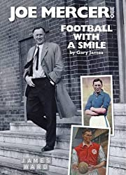 Joe Mercer, OBE: Football with a Smile - The Authorised Biography of an Everton, Arsenal and England Legend and a Highly Successful Manager with ... Manchester City, Coventry C and England by Gary James (2010-04-10)
