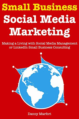 Small Business Social Media Marketing:  Making a Living with Social Media Management or LinkedIn Small Business Consulting