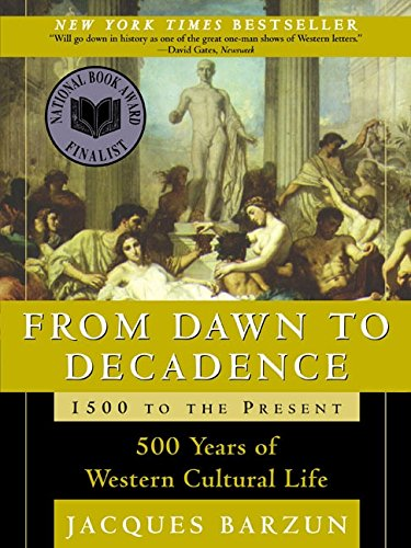 From Dawn to Decadence: 1500 to the Present: 500 Years of Western Cultural Life por Jacques Barzun