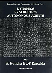 Dynamics, Synergetics, Autonomous Agents: Nonlinear Systems Approaches to Cognitive: Nonlinear Systems Approaches to Cognitive Psychology and ... Nonlinear Phenomena in Life Science, Band 8)