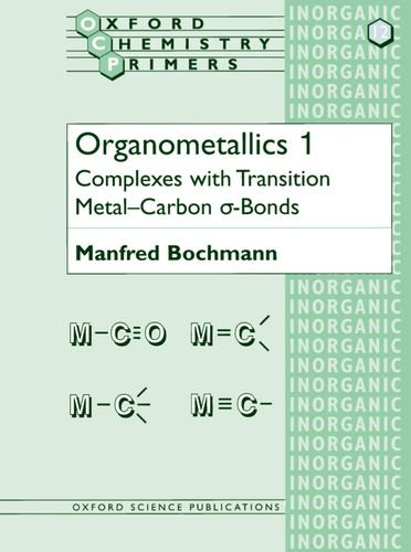 Organometallics 1: Complexes with Transition Metal-Carbon α-bonds: Complexes with Transition Metal-carbon *a-bonds: Complexes with Transition Metal-Carbon *a-bonds Vol 1 (Oxford Chemistry Primers) por Manfred Bochmann