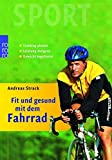 Fit und gesund mit dem Fahrrad: Training planen - Leistung steigern - Gewicht regulieren