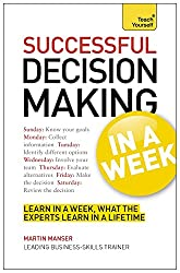 Decision Making In A Week: Be A Better Decision Maker And Problem Solver In Seven Simple Steps (Teach Yourself)
