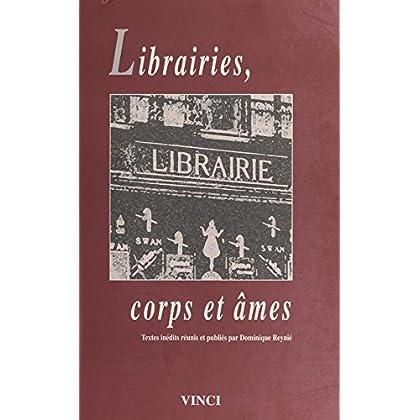 Librairies, corps et âmes : textes inédits réunis et publiés par Dominique Reynié