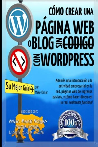 Cómo Crear una Página Web o Blog: con WordPress, sin Código, en su propio dominio, en menos de 2 horas! (THE MAKE MONEY FROM HOME LIONS CLUB) por Mike Omar