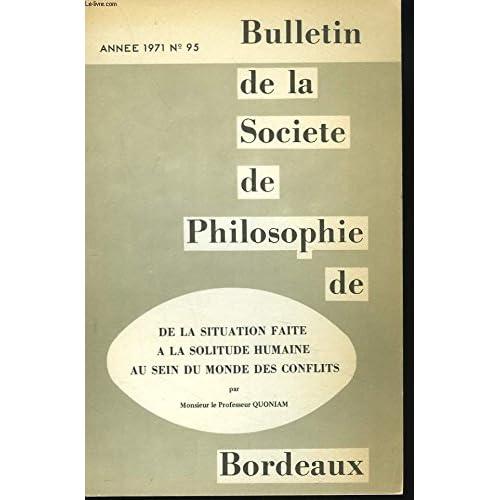 BULLETIN DE LA SOCIETE DE PHILOSOPHIE DE BORDEAUX N°95, 1979. DE LA SITUATION FAITE A LA SOLITUDE HUMAINE AU SEIN DU MONDE DES CONFLITS, PAR M. LE Pr QUONIAM.