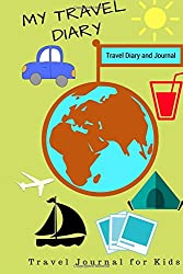 My Travel Diary: Travel Diary and Journal: (Travel Diary for Kids)