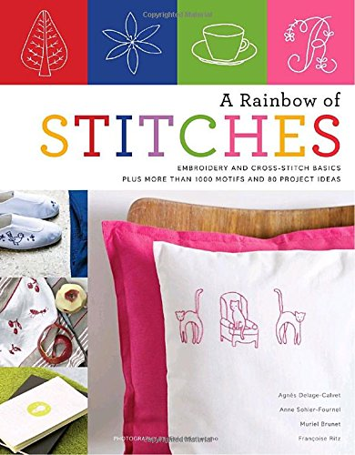 a-rainbow-of-stitches-embroidery-and-cross-stitch-basics-plus-more-than-1000-motifs-and-80-project-i