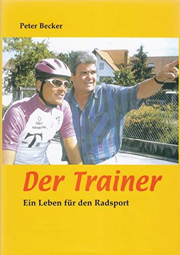 Der Trainer - Ein Leben für den Radsport (German Edition) por Peter Becker
