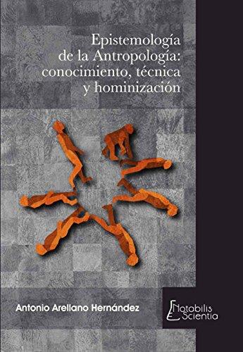 Epistemología de la Antropología: conocimiento, técnica y hominización por Antonio Arellano Hernández