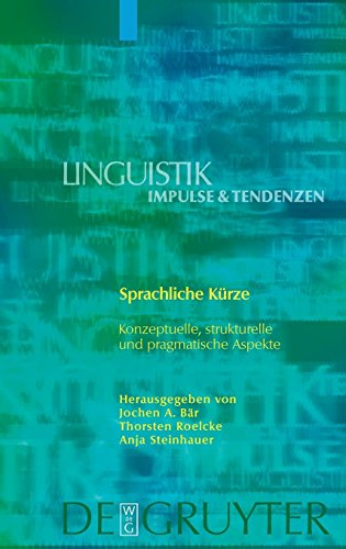 Sprachliche Kürze: Konzeptuelle, strukturelle und pragmatische Aspekte (Linguistik – Impulse & Tendenzen, Band 27)