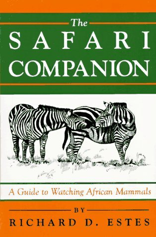 The Safari Companion: A Guide to Watching African Mammals by Richard D. Estes (1993-03-02)