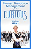 Human Resource Management for the Curious: Why Study Human Resource Management?