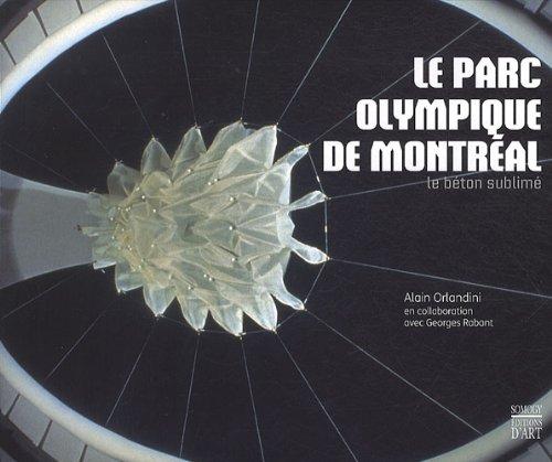 Le parc olympique de Montréal : le béton sublimé / Alain Orlandini | Orlandini, Alain