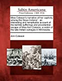 Miss Coleson's Narrative of Her Captivity Among the Sioux Indians!: An Interesting and Remarkable Account of the Terrible Sufferings and Providential ... of the Late Indian Outrages in Minnesota.