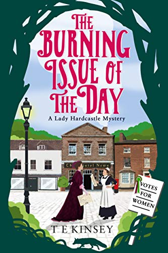 The Burning Issue of the Day (A Lady Hardcastle Mystery Book 5) by [Kinsey, T E]