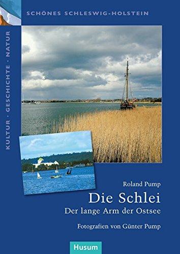 Die Schlei: Der lange Arm der Ostsee. Schönes Schleswig-Holstein. Kultur - Geschichte - Natur
