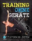 Training ohne Geräte: Fit mit dem 3D-System (Trainieren mit dem eigenen Körpergewicht) [E-Book inkl. Code für HD-Videotraining]