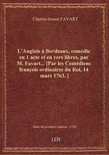 L'Anglois  Bordeaux, comdie en 1 acte et en vers libres, par M. Favart... [Par les Comdiens fran