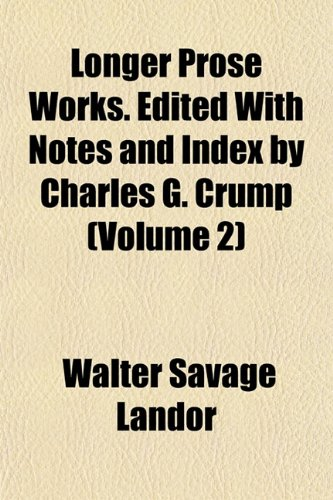 Longer Prose Works. Edited With Notes and Index by Charles G. Crump (Volume 2)