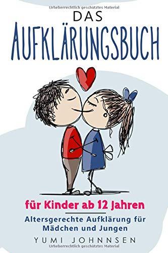 Das Aufklärungsbuch für Kinder ab 12 Jahren: Altersgerechte Aufklärung für Mädchen und Jungen