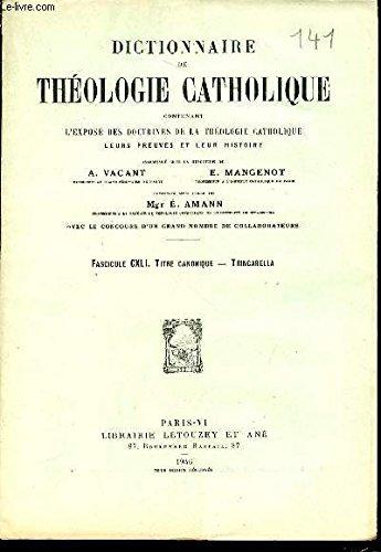 FASCICULE CXLI : TITRE CANONIQUE, TRINCARELLA - DICTIONNAIRE DE THEOLOGIE CATHOLIQUE CONTENANT L'EXPOSE DES DOCTRINES DE LA THEOLOGIE CATHOLIQUE, LEURS PREUVES ET LEUR HISTOIRE.