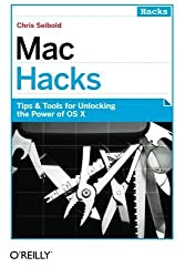 Mac Hacks: Tips & Tools for unlocking the power of OS X by Chris Seibold (2013-03-24)