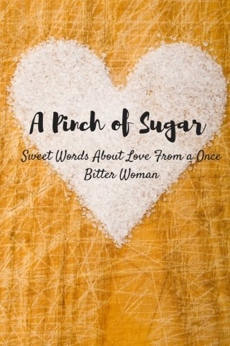 A Pinch Of Sugar: sweet words about love from a once bitter woman by S T Williams (2016-05-22)